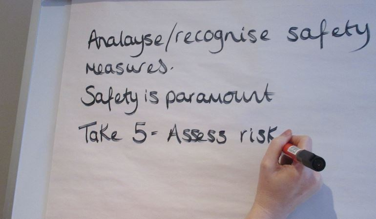 Analyse / recognise safety measures. Safety is paramount. Take 5 - assess risk